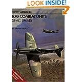 RAF Combat Units: SEAC 1941-1945 (Osprey Airwar 23)