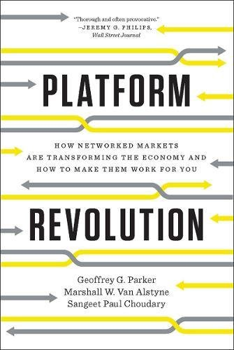 Platform Revolution How Networked Markets Are Transforming the Economy and How to Make Them Work for You [Parker, Geoffrey G. - Van Alstyne, Marshall W. - Choudary, Sangeet Paul] (Tapa Blanda)