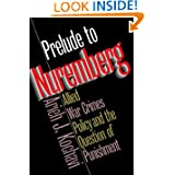 Prelude to Nuremberg: Allied War Crimes Policy and the Question of Punishment