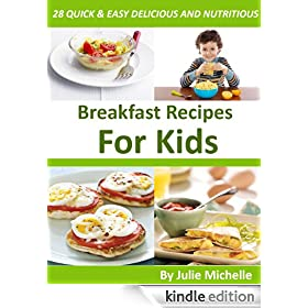 Healthy Breakfast Recipes for Kids Easy & Quick Meals Cookbook: The Best Breakfast Recipes Cookbook for Healthy Diet Collection