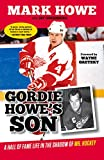 Gordie Howes Son: A Hall of Fame Life in the Shadow of Mr. Hockey