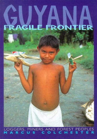 Guyana, Fragile Frontier: Loggers, Miners, and Forest Peoples