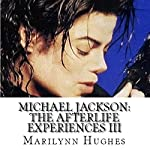 Michael Jackson: The Afterlife Experiences III - The Confessions of Michael Jackson | Marilynn Hughes