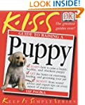 KISS Guide To Raising a Puppy (Keep I...
