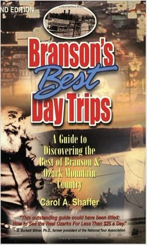 Branson's Best Day Trips: A Guide To Discovering The Best Of Branson And Ozark Mountain Country written by Carol Shaffer