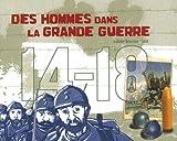 Des hommes dans la Grande guerre : 14-18