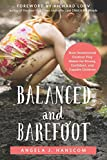 Image of Balanced and Barefoot: How Unrestricted Outdoor Play Makes for Strong, Confident, and Capable Children