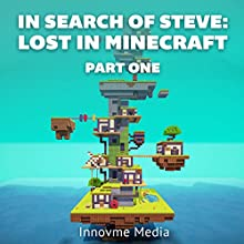 In Search of Steve: Lost in Minecraft, Part One (       UNABRIDGED) by  Innovme Media Narrated by Michael Gilboe