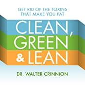 Clean, Green, and Lean: Get Rid of the Toxins That Make You Fat | [Walter Crinnion]
