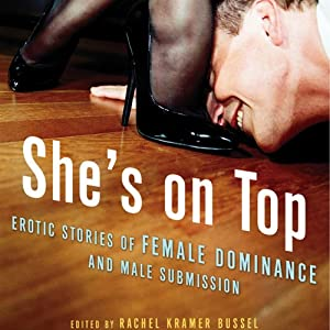 She's on Top: Erotic Stories of Female Dominance and Male Submission | [Rachel Kramer Bussel (editor), Stan Kent, Debra Hyde, Saskia Walker]