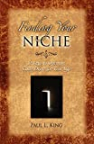 Finding Your Niche: 12 Keys to Opening Gods Doors for Your Life