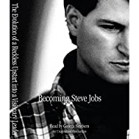 Becoming Steve Jobs: The Evolution of a Reckless Upstart into a Visionary Leader (       UNABRIDGED) by Brent Schlender, Rick Tetzeli Narrated by George Newbern