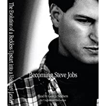Becoming Steve Jobs: The Evolution of a Reckless Upstart into a Visionary Leader Audiobook by Brent Schlender, Rick Tetzeli Narrated by George Newbern