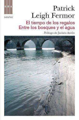 Patrick Leigh Fermor - El tiempo de los regalos. Entre los bosques y el agua (NARRATIVAS)