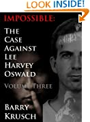 Impossible: The Case Against Lee Harvey Oswald (Volume Three)