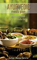 Ayurvedic meals plan: Detoxifying meals for a successful detox (Simple steps to a healthier life Book 4)