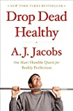 Drop Dead Healthy: One Man's Humble