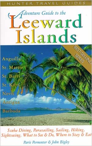 Adventure Guide to the Leeward Islands: Anguilla, St. Martin, St. Barts, St. Kitts & Nevis, Antiqua & Barbuda (Serial)