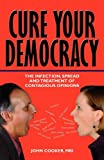 Cure Your Democracy: The Infection, Spread and Treatment of Contagious Opinions