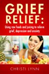 Grief Relief: Using raw foods and jui...