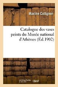 Catalogue des vases peints du Musée national d\'Athènes par Maxime Collignon