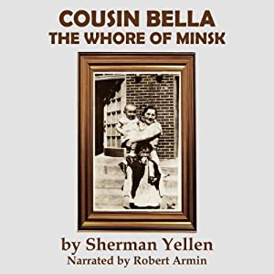 Cousin Bella: The Whore of Minsk | [Sherman Yellen]