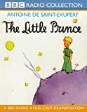 Antoine de Saint-Exupery The Little Prince: A BBC Radio 4 Full-cast Dramatisation (BBC Radio Collection)