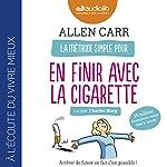 La Méthode simple pour en finir avec la cigarette : Arrêter de fumer en fait c'est possible ! | Allen Carr