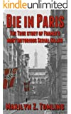 Die in Paris: The true story of France's most notorious serial killer