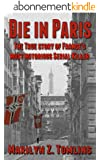 Die in Paris: The true story of France's most notorious serial killer (English Edition)