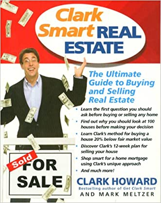 Clark Smart Real Estate: The Ultimate Guide to Buying and Selling Real Estate written by Clark Howard