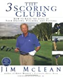 Jim McLean The 3 Scoring Clubs: How to Raise the Level of Your Driving, Pitching, and Putting Games