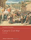 Caesar's Civil War 49-44 BC (Essential Histories) (0415968593) by Goldsworthy, Adrian