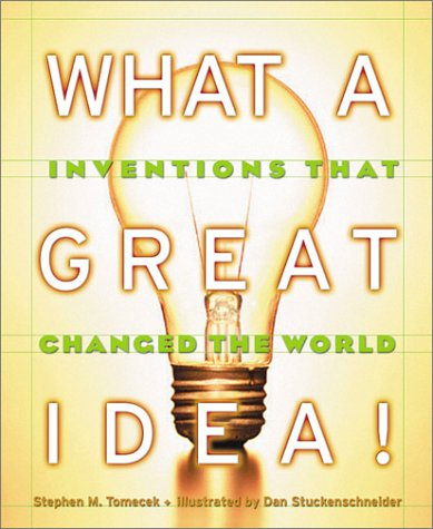 What A Great Idea! Inventions That Changed The World, Stephen M. Tomecek