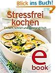 Stressfrei kochen: Unsere 100 besten...