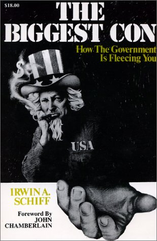 Biggest Con : How the Government Is Fleecing You, IRWIN A. SCHIFF