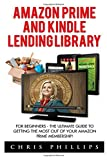 img - for Amazon Prime and Kindle Lending Library: For Beginners - The Ultimate Guide To Getting The Most Out Of Your Amazon Prime Membership! (Free books, Free Movie, Prime Music) book / textbook / text book