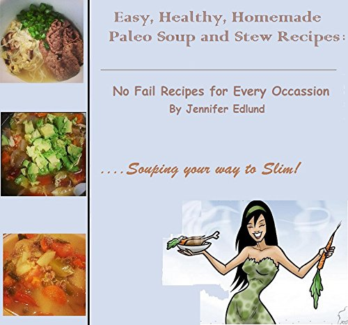 Easy, Healthy Homemade Paleo Soup and Stew Recipes: No Fail Recipes for Every Occasion by Jenny Edlund