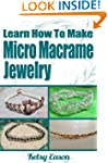 Learn How To Make Micro Macrame Jewelry