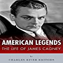 American Legends: The Life of James Cagney Audiobook by  Charles River Editors Narrated by James Romick