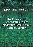 Die Patrizierin; Lebensbild aus der modernen Gesellschaft (German Edition)