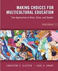 Making Choices for Multicultural Education: Five Approaches to Race, Class and Gender, 6th Edition