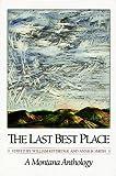 The Last Best Place: A Montana Anthology (A Montana Centennial Book)