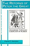 The Reforms of Peter the Great: Progress Through Coercion in Russia (New Russian History)