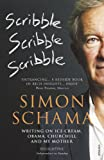 Scribble, Scribble, Scribble: Writings on Ice Cream, Obama, Churchill and My Mother (0099546655) by Schama, Simon