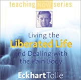 Living the Liberated Life and Dealing with the Pain Body