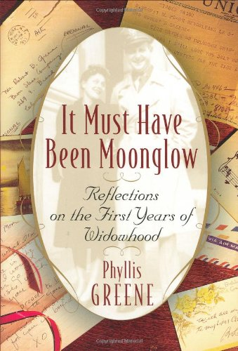 It Must Have Been Moonglow: Reflections on the First Years of Widowhood, Greene, Phyllis