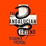 The Andalucian Friend: A Novel   Alexander Söderberg