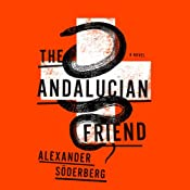 The Andalucian Friend: A Novel | [Alexander Sderberg]