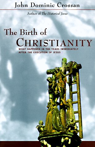 The Birth of Christianity: Discovering What Happened In the Years Immediately After the Execution Of Jesus, John Dominic Crossan